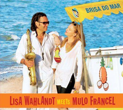 Lisa Wahlandt meets Mulo Francel - Brisa Do Mar