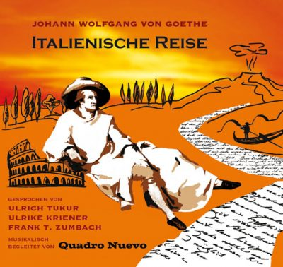 Quadro Nuevo - Johann Wolfgang von Goethe: Italienische Reise (Hörbuch)