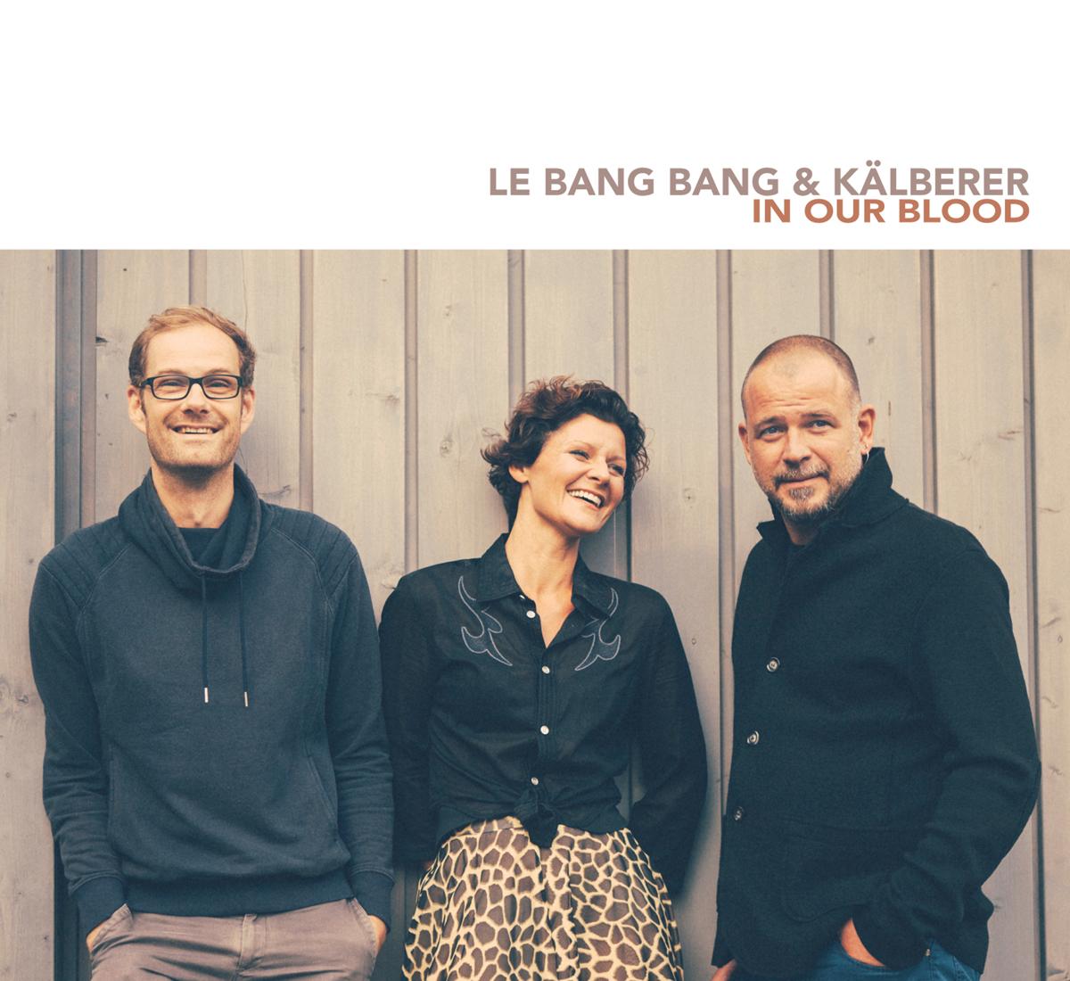 Le Bang Bang & Martin Kälberer - In Our Blood