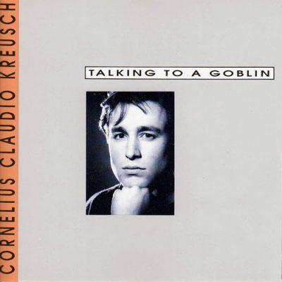 Cornelius Claudio Kreusch - Talking To A Goblin