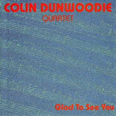Colin Dunwoodie Quartet - Glad To See You
