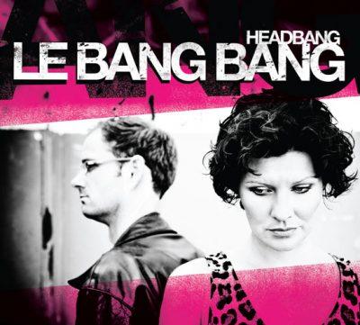 Le Bang Bang - Headbang