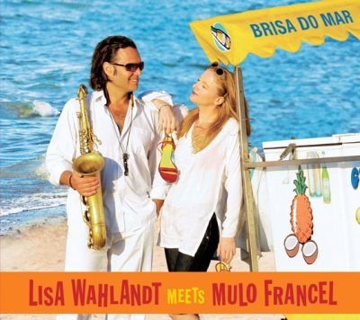 Lisa Wahlandt meets Mulo Francel - Brisa Do Mar
