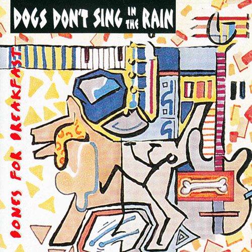 Dogs Don't Sing In The Rain - Bones For Breakfast