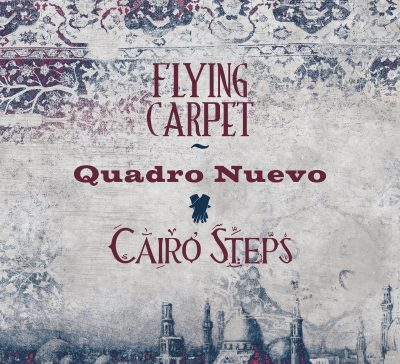 "Quadro Nuevo meets Cairo Steps: ""Flying Carpet"""